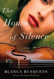 The House of Silence - A Novel ebook by Blanca Busquets, Mara Faye Lethem