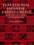 Traditional Japanese Family Crests for Artists and Craftspeople ebook by Isao Honda