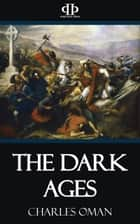 The Dark Ages ebook by Charles Oman