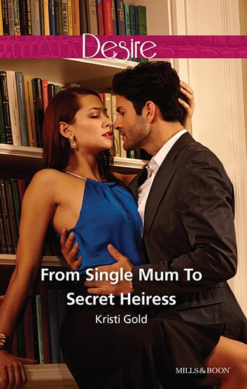 From Single Mum To Secret Heiress ebook by KRISTI GOLD