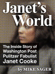 Janet's World: The Inside Story of Washington Post Pulitzer Fabulist Janet Cooke ebook by Mike Sager