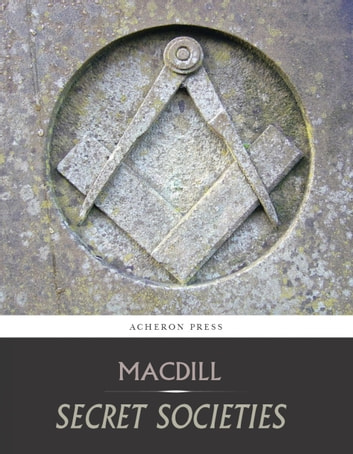 Secret Societies, A Discussion of Their Character and Claims ebook by Reverend David MacDill