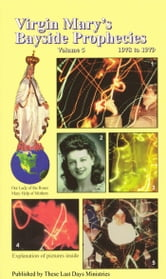 Virgin Mary's Bayside Prophecies: Volume 5 of 6 - 1978 to 1979 ebook by These Last Days Ministries