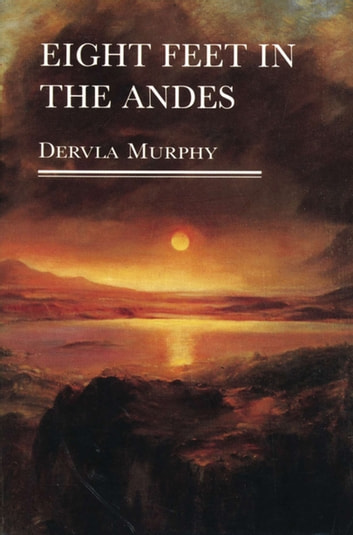 Eight Feet in the Andes ebook by Dervla Murphy