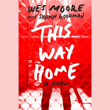 This Way Home audiobook by Wes Moore,Shawn Goodman