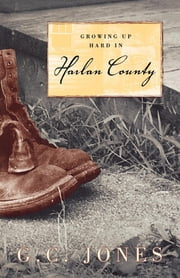 Growing Up Hard in Harlan County ebook by G. C. Jones