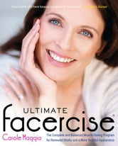 Ultimate Facercise - The Complete and Balanced Muscle-Toning Program for RenewedVitality and a MoreYo uthful Appearance ebook by Carole Maggio