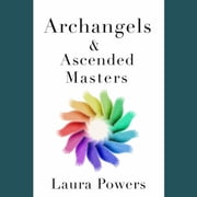 Archangels and Ascended Masters - Messages from 33 Divine Beings of Light audiobook by Laura Powers