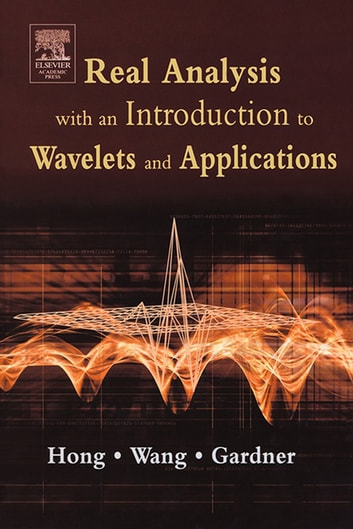Real Analysis with an Introduction to Wavelets and Applications ebook by Don Hong,Jianzhong Wang,Robert Gardner