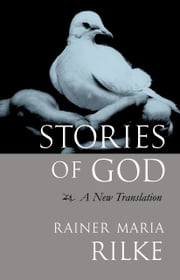 Stories of God - A New Translation ebook by Sherab Chodzin Kohn,Rainer Maria Rilke