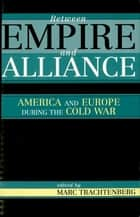 Between Empire and Alliance ebook by Marc Trachtenberg