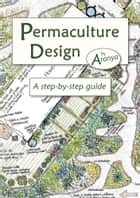 Permaculture Design: A Step by Step Guide ebook by Aranya