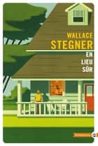 En lieu sûr ebook by Wallace Stegner, Eric Chédaille