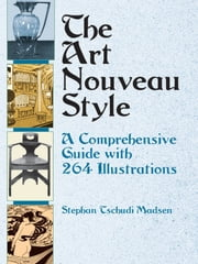 The Art Nouveau Style - A Comprehensive Guide with 264 Illustrations ebook by Stephan Tschudi Madsen