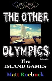 The Other Olympic Episodes: Island Games ebook by Matthew Roebuck