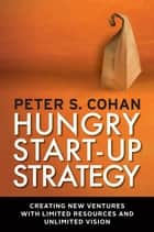 Hungry Start-up Strategy ebook by Peter S. Cohan