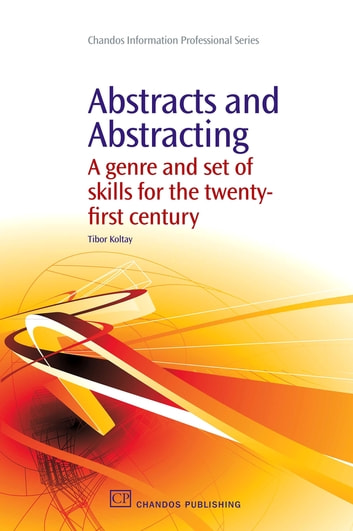 Abstracts and Abstracting - A Genre and Set of Skills for the Twenty-First Century ebook by Tibor Koltay