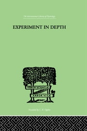 Experiment In Depth - A STUDY OF THE WORK OF JUNG, ELIOT AND TOYNBEE ebook by Martin, P W