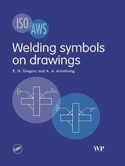 Welding Symbols On Drawings ebook by E N Gregory, A A Armstrong