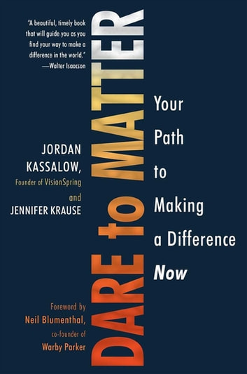 Dare to Matter - Your Path to Making a Difference Now ebook by Jordan Kassalow,Jennifer Krause