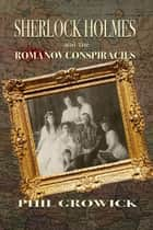 Sherlock Holmes and The Romanov Conspiracies ebook by Phil Growick