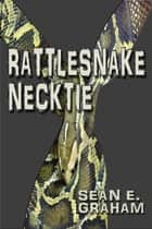 Rattlesnake Necktie ebook by Sean E. Graham