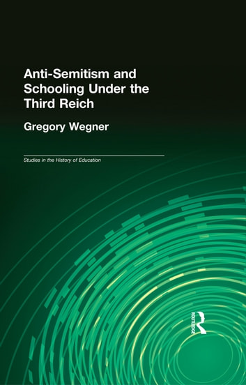Anti-Semitism and Schooling Under the Third Reich ebook by Gregory Wegner