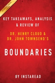 Boundaries - When to Say Yes; How to Say No to Take Control of Your Life by Dr. Henry Cloud and Dr. John Townsend | Key Takeaways, Analysis & Review ebook by Instaread