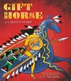 Gift Horse - A Lakota Story ebook by S. D. Nelson