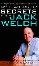 29 Leadership Secrets From Jack Welch ebook by Robert Slater