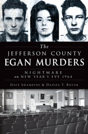The Jefferson County Egan Murders - Nightmare on New Year's Eve 1964 ebook by Dave Shampine,Daniel Boyer