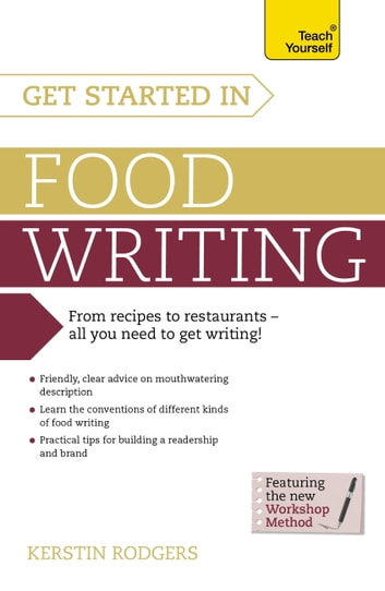 Get Started in Food Writing - The complete guide to writing about food, cooking, recipes and gastronomy eBook by Kerstin Rodgers
