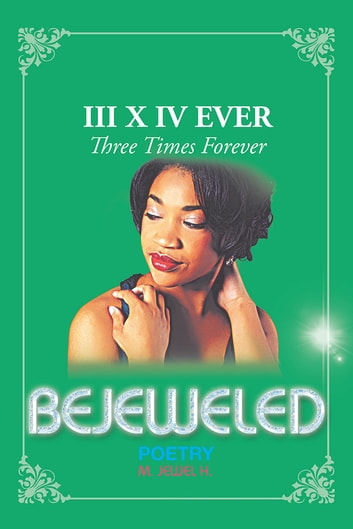 Bejeweled Iii X Iv - Three Times Forever ebook by M. Jewel H.