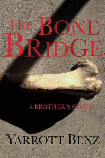The Bone Bridge - A Brother's Story ebook by Yarrott Benz