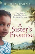 A Sister's Promise ebook by Renita D'Silva