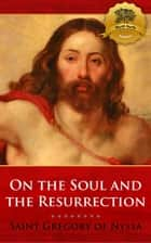 The Soul and the Resurrection 電子書 by St. Gregory of Nyssa, Wyatt North
