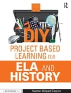 DIY Project Based Learning for ELA and History ebook by Heather Wolpert-Gawron