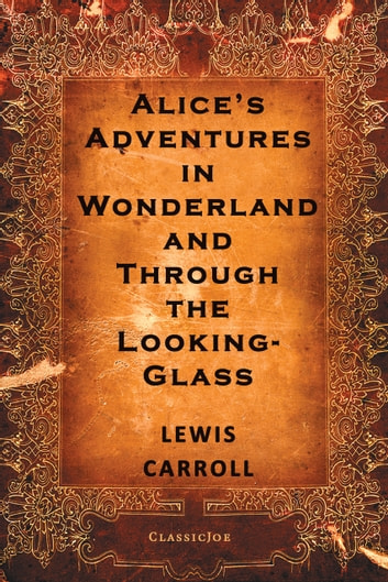 Alice's Adventures in Wonderland and Through the Looking-Glass ebook by Lewis Carroll