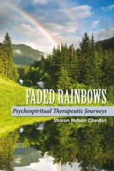 Faded Rainbows - Psychospiritual Therapeutic Journeys ebook by Sharon Cheston