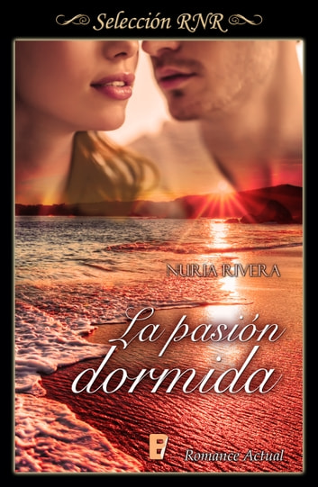 La pasión dormida ebook by Nuria Rivera