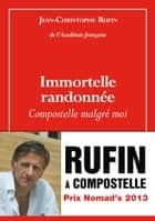 Immortelle randonnée ebook by Jean-Christophe RUFIN