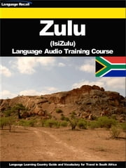 Zulu (IsiZulu) Language Audio Training Course - Language Learning Country Guide and Vocabulary for Travel in South Africa ebook by Language Recall
