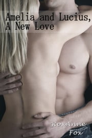 Amelia and Lucius, A New Love ekitaplar by RoxAnne Fox