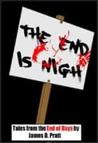 The End Is Nigh: Tales from the End of Days ebook by James Pratt