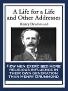 A Life for A Life and Other Addresses ebook by Henry Drummond