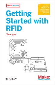 Getting Started with RFID - Identify Objects in the Physical World with Arduino ebook by Tom Igoe