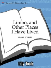 Limbo, and Other Places I Have Lived ebook by Lily Tuck