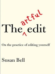 The Artful Edit: On the Practice of Editing Yourself ebook by Susan Bell