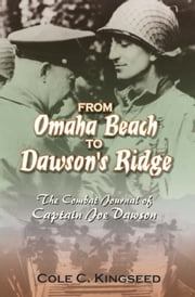 From Omaha Beach to Dawson's Ridge - The Combat Journal of Captain Joe Dawson ebook by Cole C. Kingseed