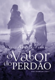 O valor do perdão ebook by Elizabeth Bezerra